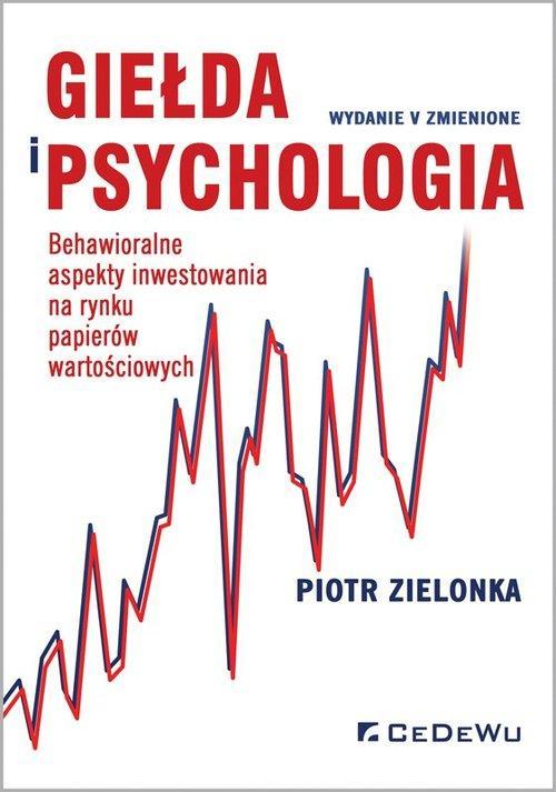 Giełda i psychologia. Behawioralne aspekty inwestowania na rynku papierów wartościowych