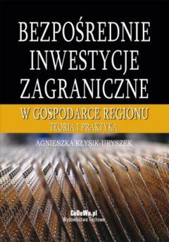 Bezpośrednie inwestycje zagraniczne w gospodarce regionu. Teoria i praktyka