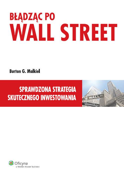 Błądząc po Wall Street. Dlaczego nie można wygrać z rynkiem?