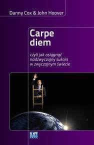 Carpe diem. czyli jak osiągnąć nadzwyczajny sukces w zwyczajnym świecie
