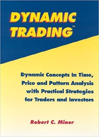 Dynamic Trading: Dynamic Concepts in Time, Price & Pattern Analysis With Practical Strategies for Traders & Investors