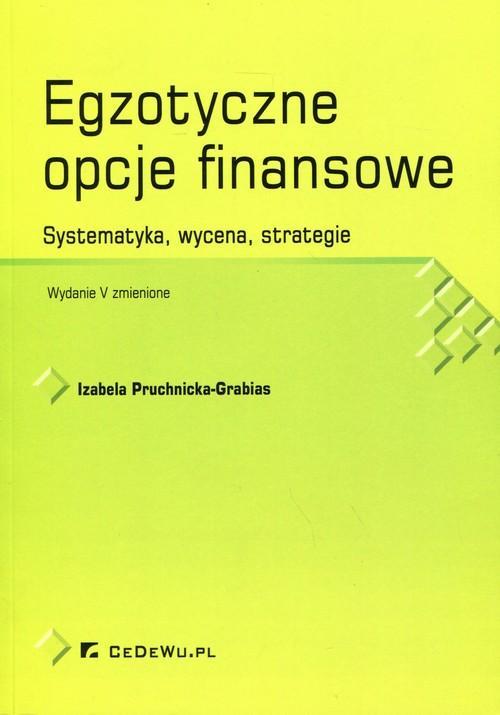 Egzotyczne opcje finansowe - Systematyka, wycena, strategie, wydanie V
