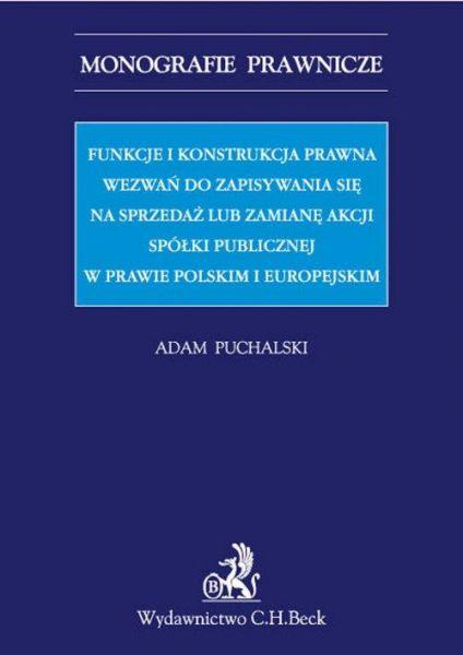 Funkcje i konstrukcja prawna wezwań do zapisywania się na sprzedaż lub zamianę akcji spółki publicznej