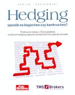 HEDGING SPOSÓB NA BOGACTWO CZY BANKRUCTWO?
