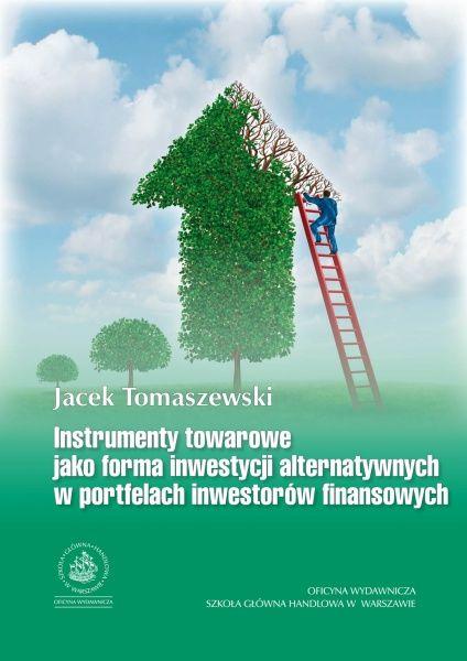 INSTRUMENTY TOWAROWE JAKO FORMA INWESTYCJI ALTERNATYWNYCH W PORTFELACH INWESTORÓW FINANSOWYCH