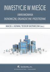 Inwestycje w mieście. Uwarunkowania ekonomiczne, organizacyjne i przestrzenne