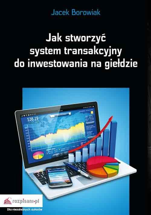 Jak stworzyć system transakcyjny do inwestowania na giełdzie