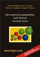Jak zrujnować gospodarkę – czyli Keynes wiecznie żywy – ebook