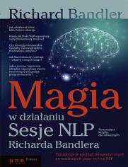 Magia w działaniu. Sesje NLP Richarda Bandlera