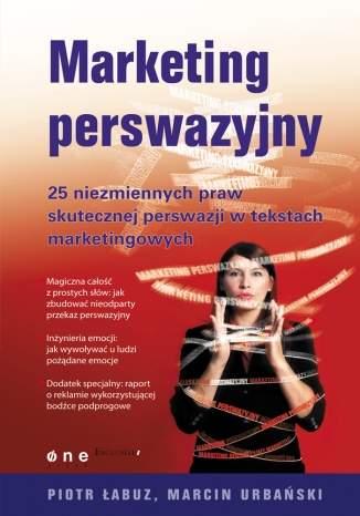 Marketing perswazyjny. 25 niezmiennych praw skutecznej perswazji w tekstach marketingowych