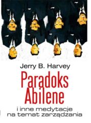 Paradoks Abilene i inne medytacje o zarządzaniu