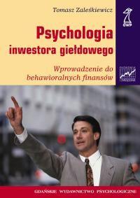PSYCHOLOGIA INWESTORA GIEŁDOWEGO. Wprowadzenie do behawioralnych finansów