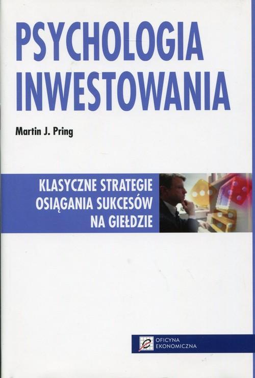 Psychologia inwestowania - Klasyczne strategie osiągania sukcesów na giełdzie - Wydanie II