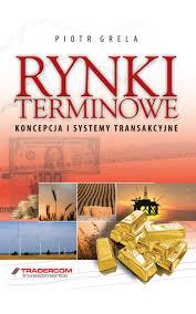 Rynki terminowe. Koncepcja i systemy transakcyjne