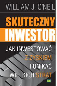 Skuteczny inwestor. Jak inwestować z zyskiem i unikać wielkich strat.