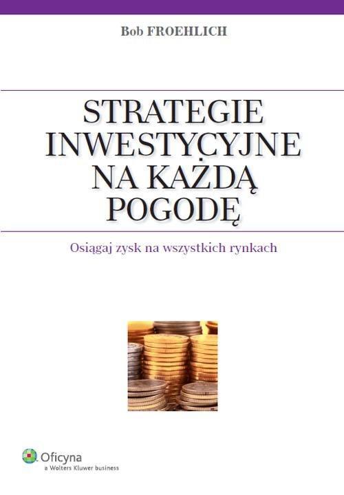 Strategie inwestycyjne na każdą pogodę