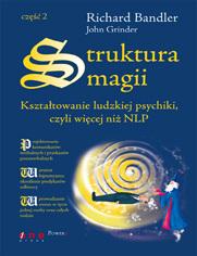 Struktura magii. Kształtowanie ludzkiej psychiki, czyli więcej niż NLP. Część 2