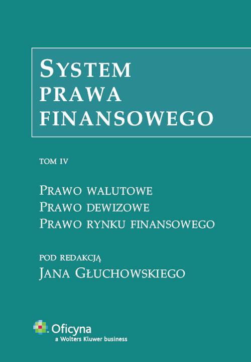 System prawa finansowego. Prawo walutowe. Prawo dewizowe. Prawo rynku finansowego. Tom IV
