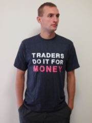 T-shirt: Traders do it for money