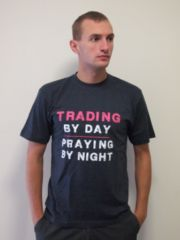 T-shirt: Trading by day, praying by night