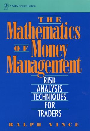 The Mathematics of Money Management: Risk Analysis Techniques for Traders