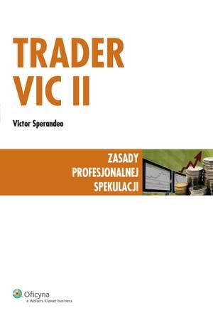Trader VIC II - Zasady profesjonalnej spekulacji - Victor Sperandeo