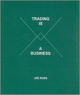 Trading is a business - Joe Ross