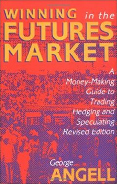 Winning In The Future Markets A Money-Making Guide to Trading Hedging and Speculating, Revised Edition