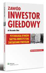 Zawód inwestor giełdowy - Psychologia rynków. Taktyka inwestycyjna. Zarządzanie portfelem