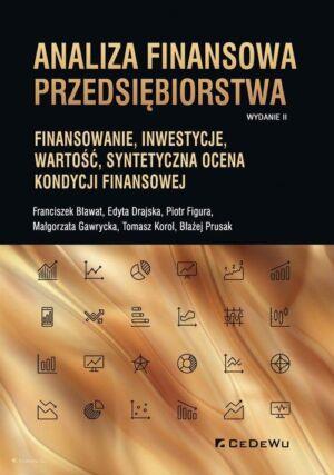 Analiza finansowa przedsiębiorstwa. Finansowanie, inwestycje, wartość, syntetyczna ocena kondycji finansowej