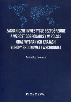 Zagraniczne inwestycje bezpośrednie a wzrost gospodarczy w Polsce oraz wybranych krajach Europy Środkowej i Wschodniej