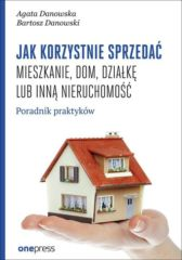 Jak korzystnie sprzedać mieszkanie dom, działkę lub inną nieruchomość